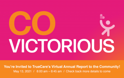 You're Invited to TrueCare's Virtual Annual Report to the Community